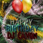 Happy Birthday DJ Cavon